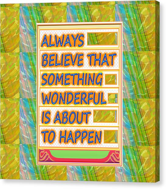 Always Believe That Something Wonderful  Is About To Happen Background Designs  And Color Tones N Co Canvas Print