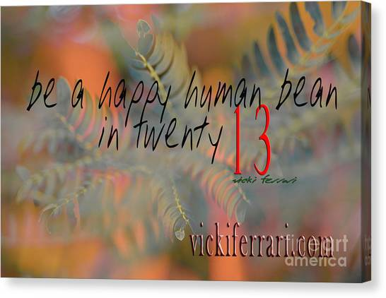 Canvas Print featuring the photograph Be A Happy Human Bean In 2013 by Vicki Ferrari