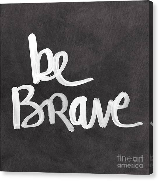 Inspirational Canvas Print - Be Brave by Linda Woods