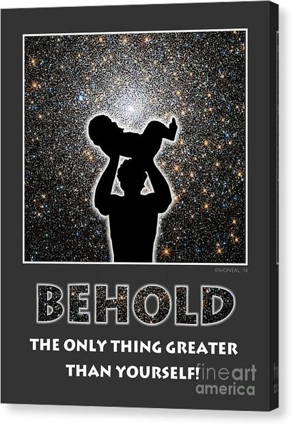 Behold - The Only Thing Greater Than Yourself Canvas Print