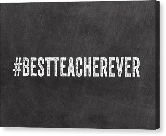 Teachers Canvas Print - Best Teacher Ever- Greeting Card by Linda Woods