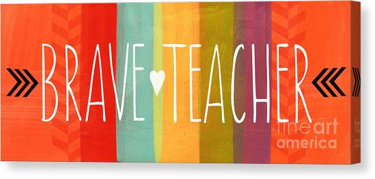 Teachers Canvas Print - Brave Teacher by Linda Woods