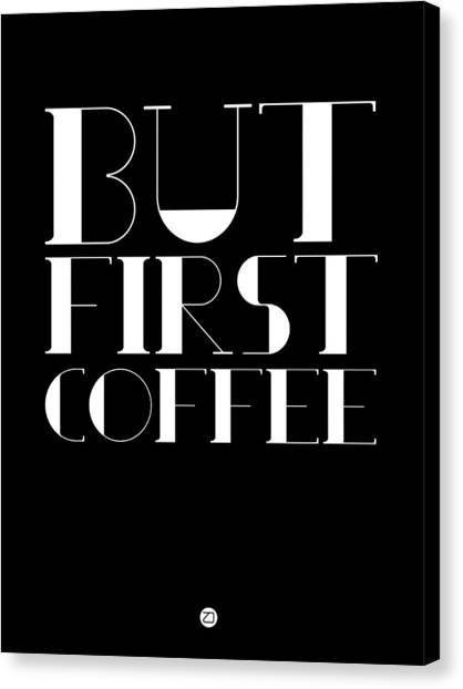 Coffee Canvas Print - But First Coffee Poster 1 by Naxart Studio