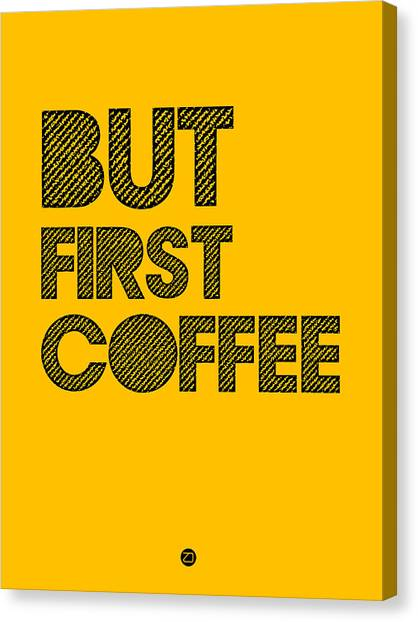Hips Canvas Print - But First Coffee Poster Yellow by Naxart Studio
