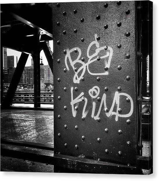 Urban Canvas Print - Be Kind Graffiti On A Chicago Bridge by Paul Velgos