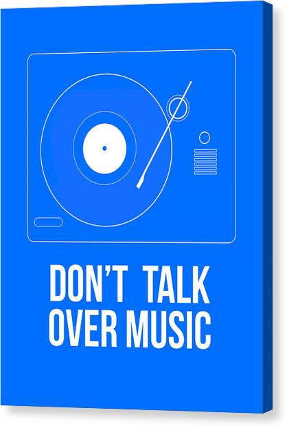 Quote Canvas Print - Don't Talk Over Music Poster by Naxart Studio