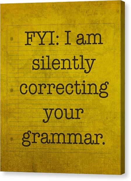 Professors Canvas Print - Fyi I Am Silently Correcting Your Grammar by Design Turnpike