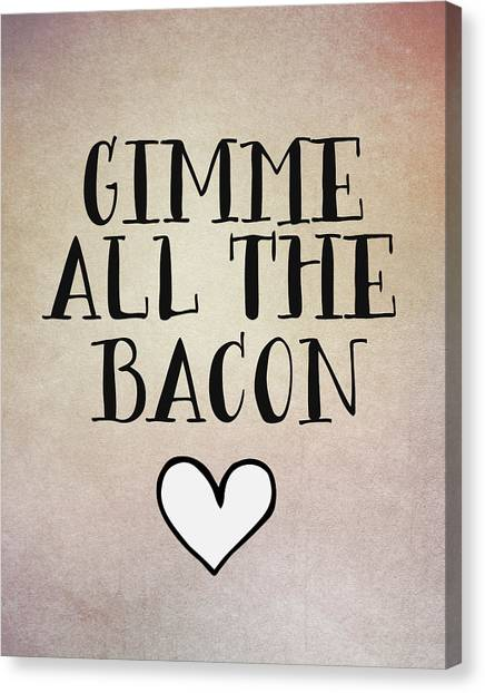 Bacon Canvas Print - Gimme All The Bacon by Tara Moss
