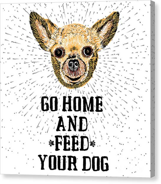 Go Home And Feed Your Dog. Sign With Canvas Print by Golden Shrimp