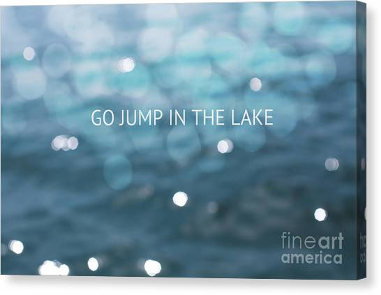 Fun Canvas Print - Go Jump In The Lake by Kim Fearheiley