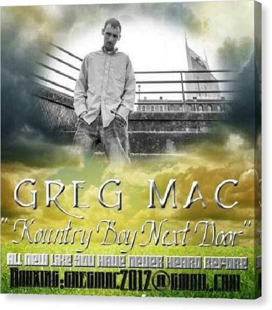 Mac Canvas Print - Greg Mac Is Coming. .#musiccityman #fb by Greg Mac
