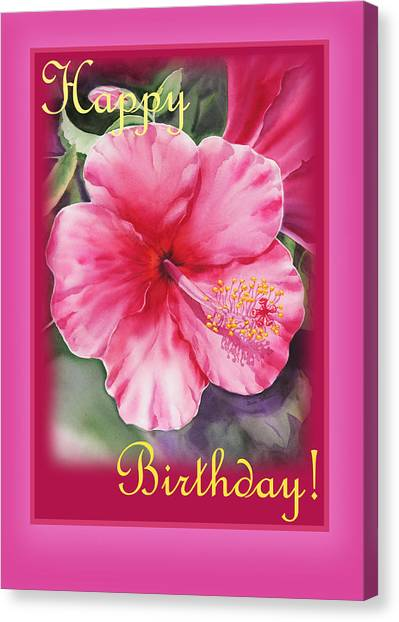 Happy Birthday Canvas Print - Happy Birthday Hibiscus  by Irina Sztukowski