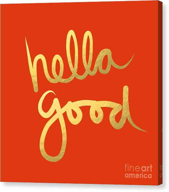 Word Art Canvas Print - Hella Good In Orange And Gold by Linda Woods