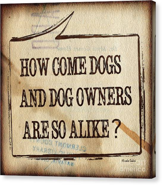 Canvas Print - How Come Dogs And Dog Owners Are So Alike by Hiroko Sakai