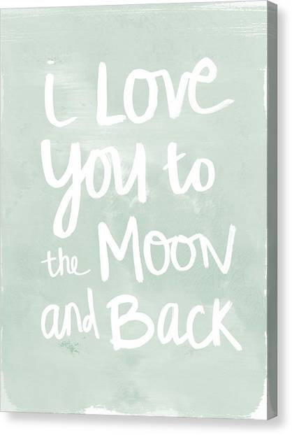 Moon Canvas Print - I Love You To The Moon And Back- Inspirational Quote by Linda Woods