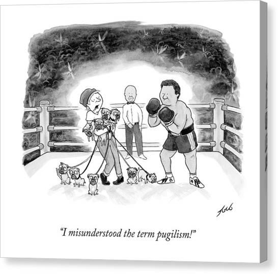 Pugs Canvas Print - I Misunderstood The Term Pugilism! by Tom Toro
