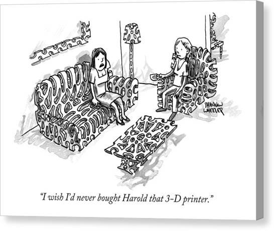 I Wish I'd Never Bought Harold That 3-d Printer Canvas Print