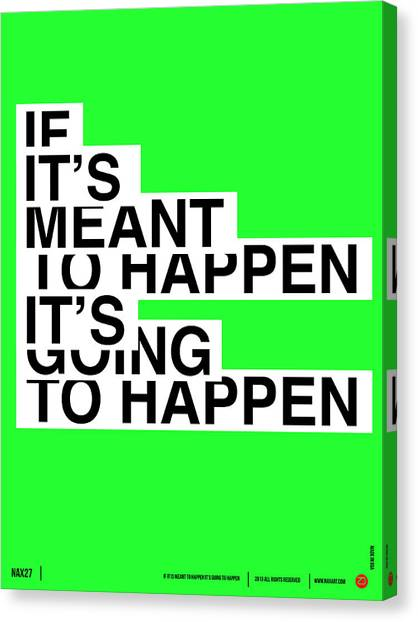 Quote Canvas Print - If It's Meant To Happen Poster by Naxart Studio