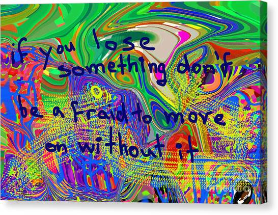 If You Lose Something Don't Be Afraid To Move On Without It Canvas Print