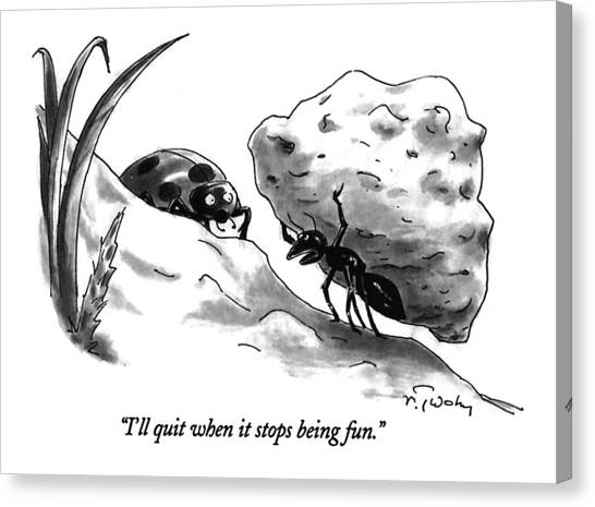 Ant Canvas Print - I'll Quit When It Stops Being Fun by Mike Twohy