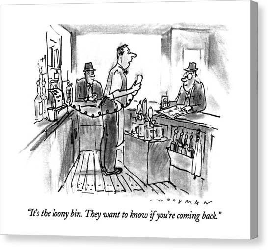 Bartender Canvas Print - It's The Loony Bin.  They Want To Know If You're by Bill Woodman