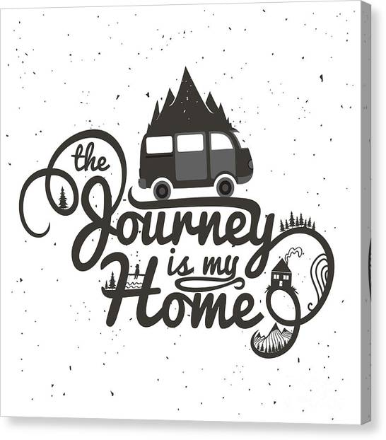 Type Canvas Print - Journey Is My Home. Vintage Vector by Julymilks