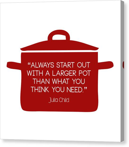 Julia Child's Larger Pot Canvas Print