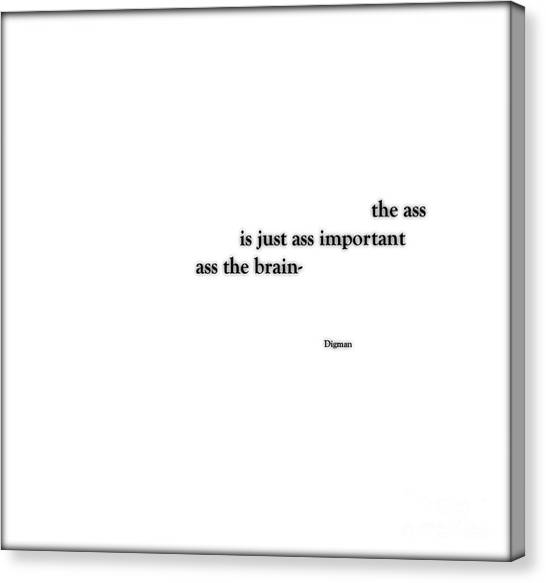 Just Ass Important  Canvas Print by Steven Digman