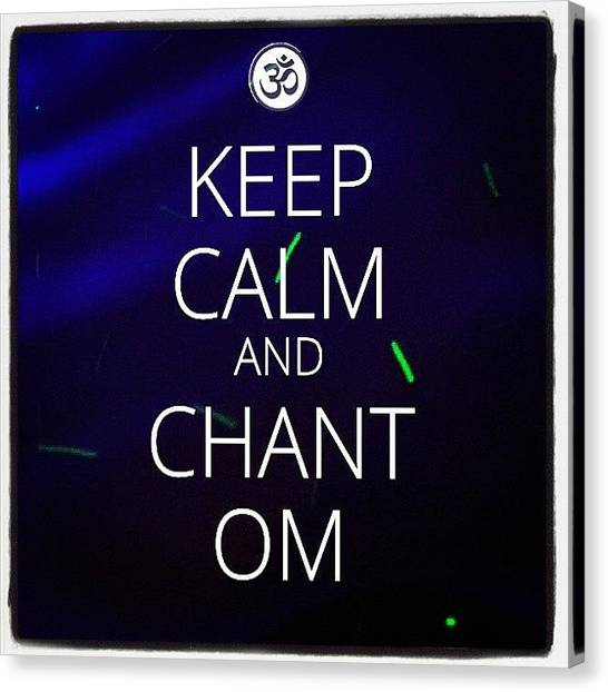 Om Canvas Print - Keep Calm And Chant Om  #followme  #ig by Fotochoice Photography