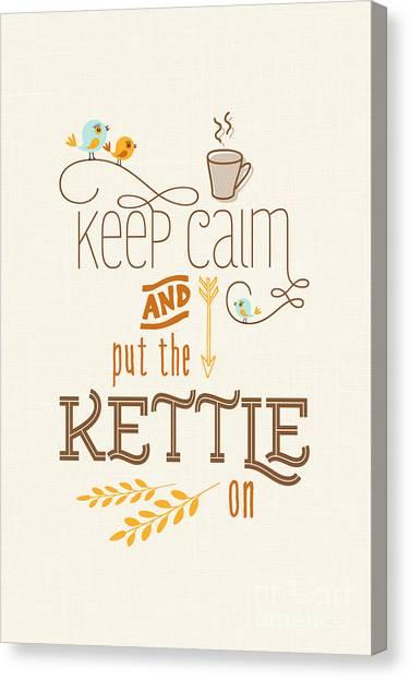Keep Calm And Put The Kettle On Canvas Print by Natalie Kinnear