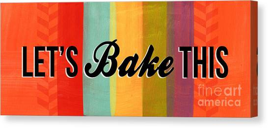 Kitchen Canvas Print - Let's Bake This by Linda Woods