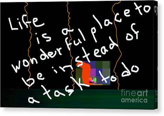 Life Is A Wonderful Place To Be As Opposed To A Task To Do Canvas Print