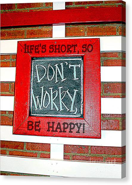 Life's Short So Don't Worry Be Happy Canvas Print