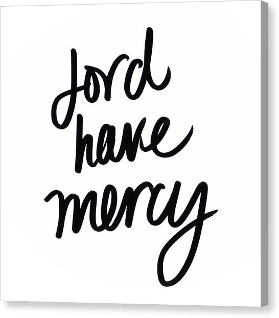 Mercy Canvas Print - Lord Have Mercy by Sd Graphics Studio