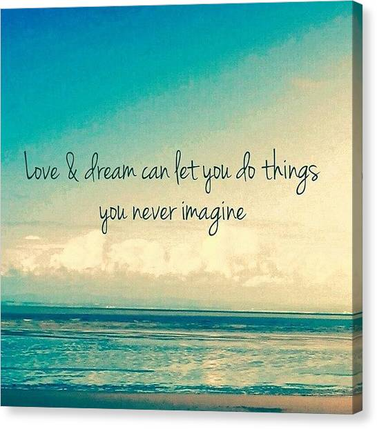 Floss Canvas Print - Love & Dreams Can Let You Do Things You by Candy Floss Happy