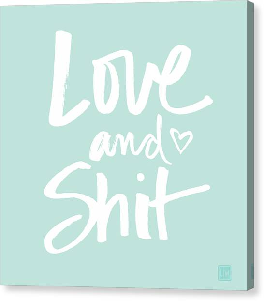 Calligraphy Canvas Print - Love And Shit by Linda Woods