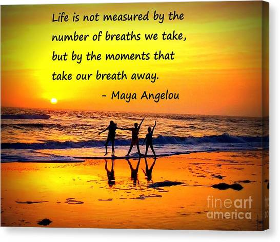 Moments That Take Our Breath Away - Maya Angelou Canvas Print
