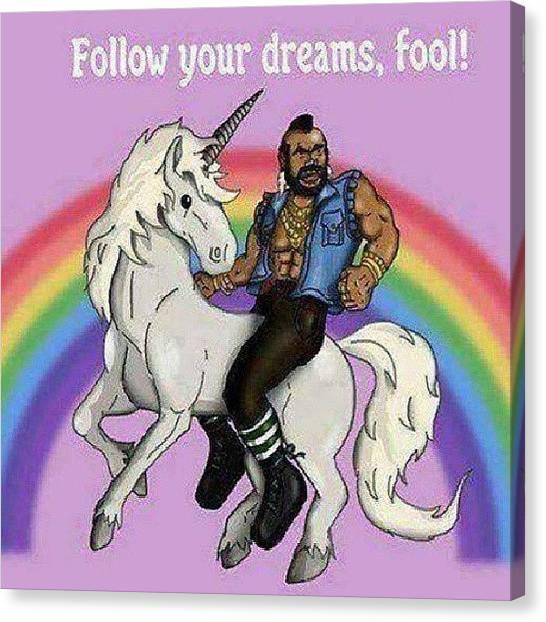 Canvas Print - Mr. T Says Follow Your Dreams Fool! by Denise Ruiz