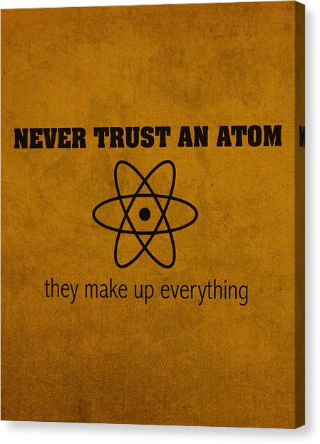 Genius Canvas Print - Never Trust An Atom They Make Up Everything Humor Art by Design Turnpike