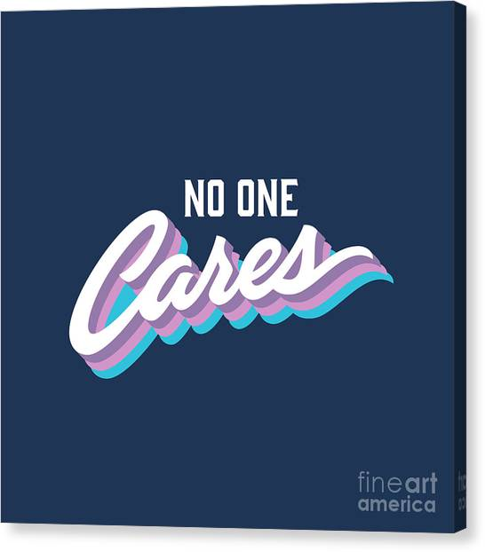 No One Cares Brush Lettered Funny Canvas Print by Tortuga