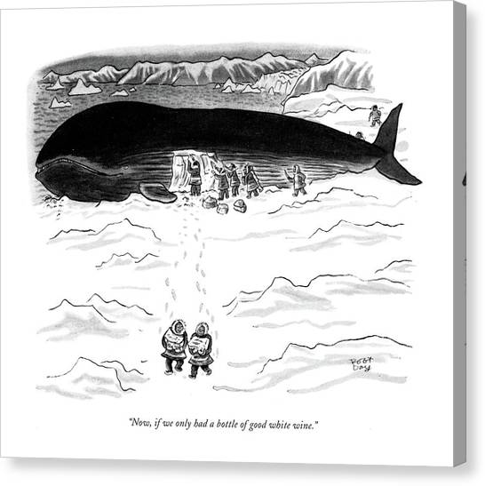 Have Canvas Print - Now, If We Only Had A Bottle Of Good White Wine by Robert J. Day