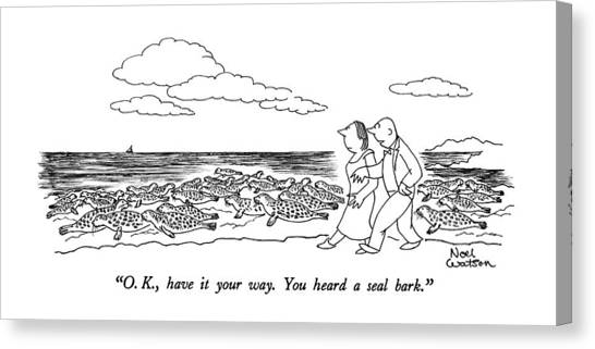 Cartoonist Canvas Print - O.k., Have It Your Way.  You Heard A Seal Bark by Noel Watso