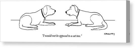 Taxes Canvas Print - One Dog Says To Another by Alex Gregory