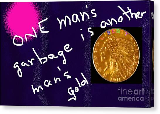 One Man's Garbage Is Another Man's Gold Canvas Print