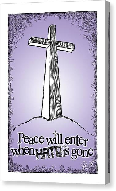 Peace Will Enter When Hate Is Gone Canvas Print