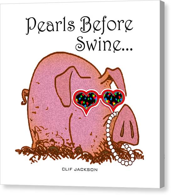 Pearls Before Swine Canvas Print by Clif Jackson