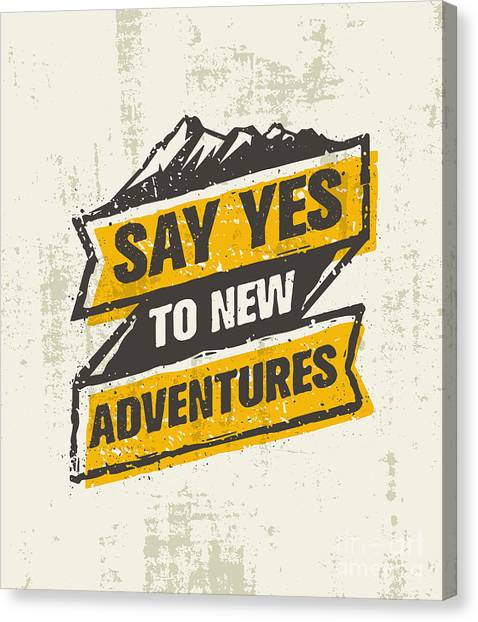 Say Yes To New Adventure. Inspiring Canvas Print by Wow.subtropica