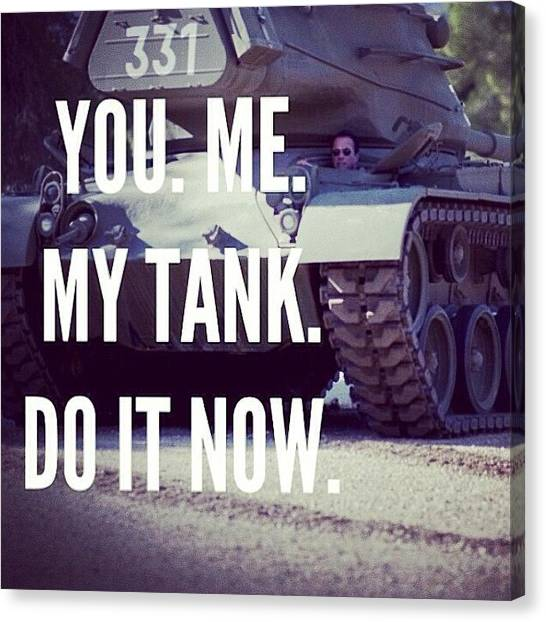 Tanks Canvas Print - @schwarzenegger .  This Is Arnold's by Slightly Stoopid