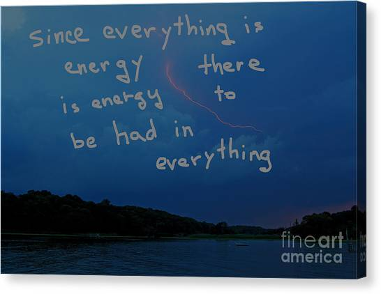 Since Energy Is Everything There Is Energy To Be Had In Everything Canvas Print