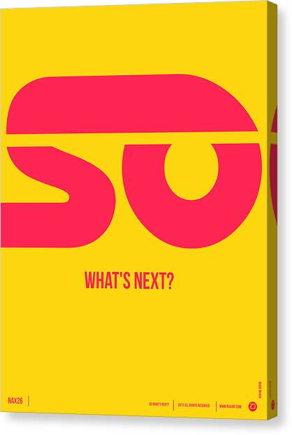 Quote Canvas Print - So What's Next Poster by Naxart Studio